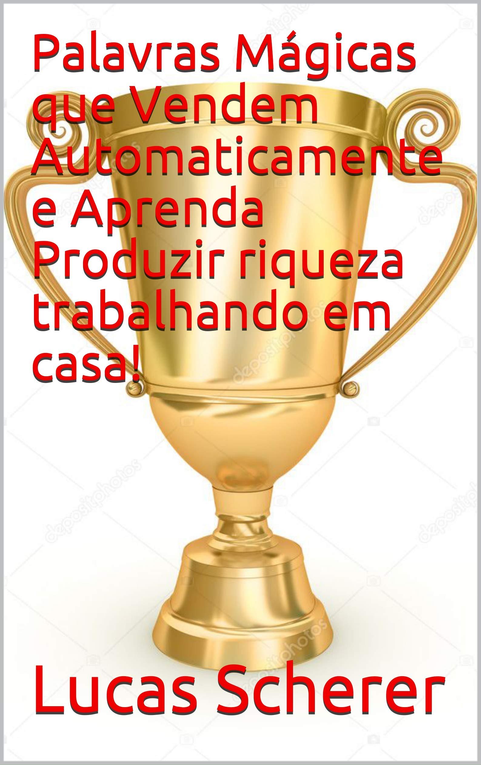 Palavras Mágicas que Vendem Automaticamente e Aprenda Produzir riqueza trabalhando em casa! (Portuguese Edition)