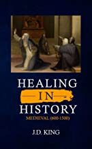 Healing in History Volume Two: Medieval (600-1500)