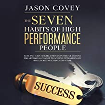 The 7 Habits of High-Performance People: Keys and Scientifically Proven Powerful Lessons for a Personal Change to Achieve Extraordinary Results and Reach Success in Life
