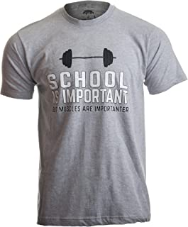 School is Important, but Muscles are Importanter | Funny Body Building T-Shirt