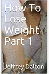 How To Lose Weight Part 1 Kindle Edition