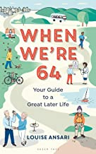 When We're 64: Your Guide to a Great Later Life