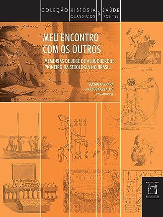Meu encontro com os outros: memórias de José de Albuquerque, pioneiro da sexologia no Brasil (Portuguese Edition)
