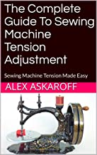 The Complete Guide To Sewing Machine Tension Adjustment: Sewing Machine Tension Made Easy