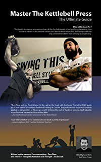 Master The Kettlebell Press: The Ultimate Guide To Develop Strong And Good Looking Shoulders (Kettle