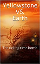 Yellowstone VS. Earth: The ticking time bomb