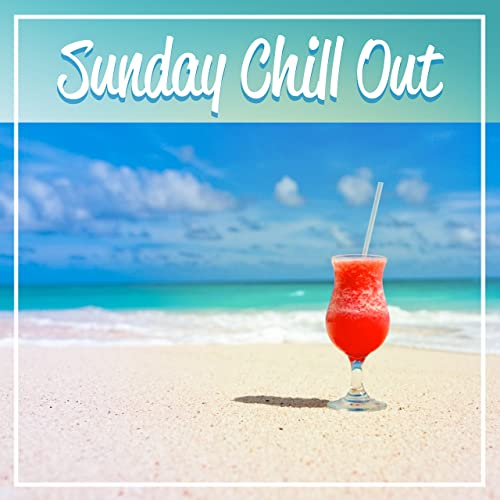 Sunday Chill Out Chill Out Music For Relax Sunday Morning Happy