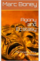 Agony and Ecstasy : The Paradox of the 8th House Kindle Edition