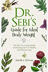 Dr. Sebi's Guide for Ideal Body Weight: The Diet For Losing Weight and Burning Fat In A Healthy And Natural Way Kindle Edition