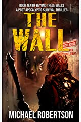 The Wall: Book ten of Beyond These Walls - A Post-Apocalyptic Survival Thriller Kindle Edition