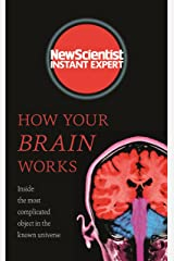 How Your Brain Works: Inside the most complicated object in the known universe (New Scientist Instant Expert) Kindle Edition