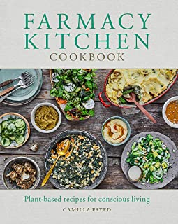 Farmacy Kitchen Cookbook: Plant-based recipes for a