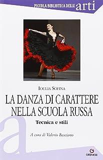 La danza di carattere nella scuola russa. Tecnica e stili. Ediz. illustrata