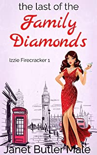The Last of the Family Diamonds: A zany romantic comedy of friendship, therapy and starting over (Izzie Firecracker Book 1...