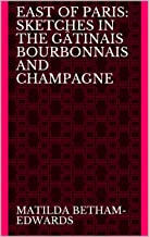 East of Paris: Sketches in the Gâtinais Bourbonnais and Champagne
