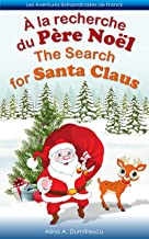 À la recherche du Père Noël The Search for Santa Claus: Livre d'images bilingue Français-Anglais pour enfants, Children's Bilingual Picture Book French-English ... Stories for Children t. 3) (French Edition)