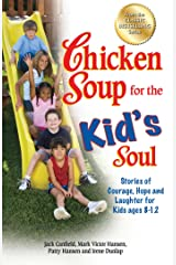 Chicken Soup for the Kid's Soul: Stories of Courage, Hope and Laughter for Kids ages 8–12 Kindle Edition