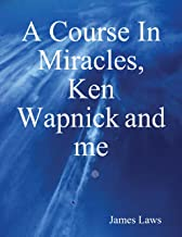 A Course In Miracles, Ken Wapnick and Me
