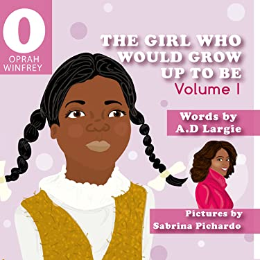 Oprah Winfrey: The Girl Who Would Grow Up To Be: Biographies for kids