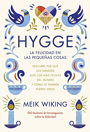 Hygge. La felicidad en las pequeñas cosas: Descubre por qué los daneses son los más felices del mundo y cómo tú también puedes serlo (Otros) (Spanish Edition)