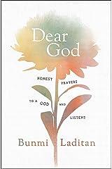 Dear God: Honest Prayers to a God Who Listens Kindle Edition