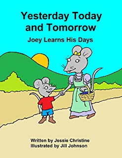 Yesterday Today and Tomorrow: Joey Learns His Days (Joey's Lessons Book 1)