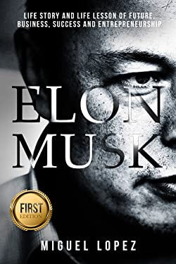 Elon Musk: Life Story and Life Lesson of Future, Business, Success and Entrepreneurship (Elon Musk, Ashlee Vance, Tesla, Entrepreneurship, SpaceX,Bill Gates, Mark Cuban)