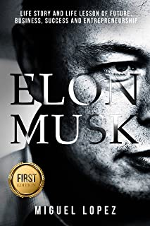 Elon Musk: Life Story and Life Lesson of Future, Business, Success and Entrepreneurship (Elon Musk, Ashlee Vance, Tesla, Entrepreneurship, SpaceX,Bill Gates, Mark Cuban) (English Edition)