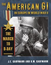 The American GI in Europe in World War II: The March to D-Day: Volume I - Preparations From Pearl Harbor to June 1944