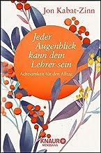 Jeder Augenblick kann dein Lehrer sein: Achtsamkeit für den Alltag (Die Weisheit großer Meister zum Verschenken) (German E...