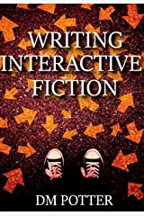Writing Interactive Fiction Kindle Edition