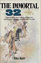 The Immortal 32: Thirty-Two Men from Gonzales Answered the Plea from the Alamo