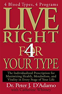 Live Right 4 Your Type: 4 Blood Types, 4 Program -- The Individualized Prescription for Maximizing Health, Metabolism, and Vitality in Every Stage of Your Life (Eat Right 4 Your Type)