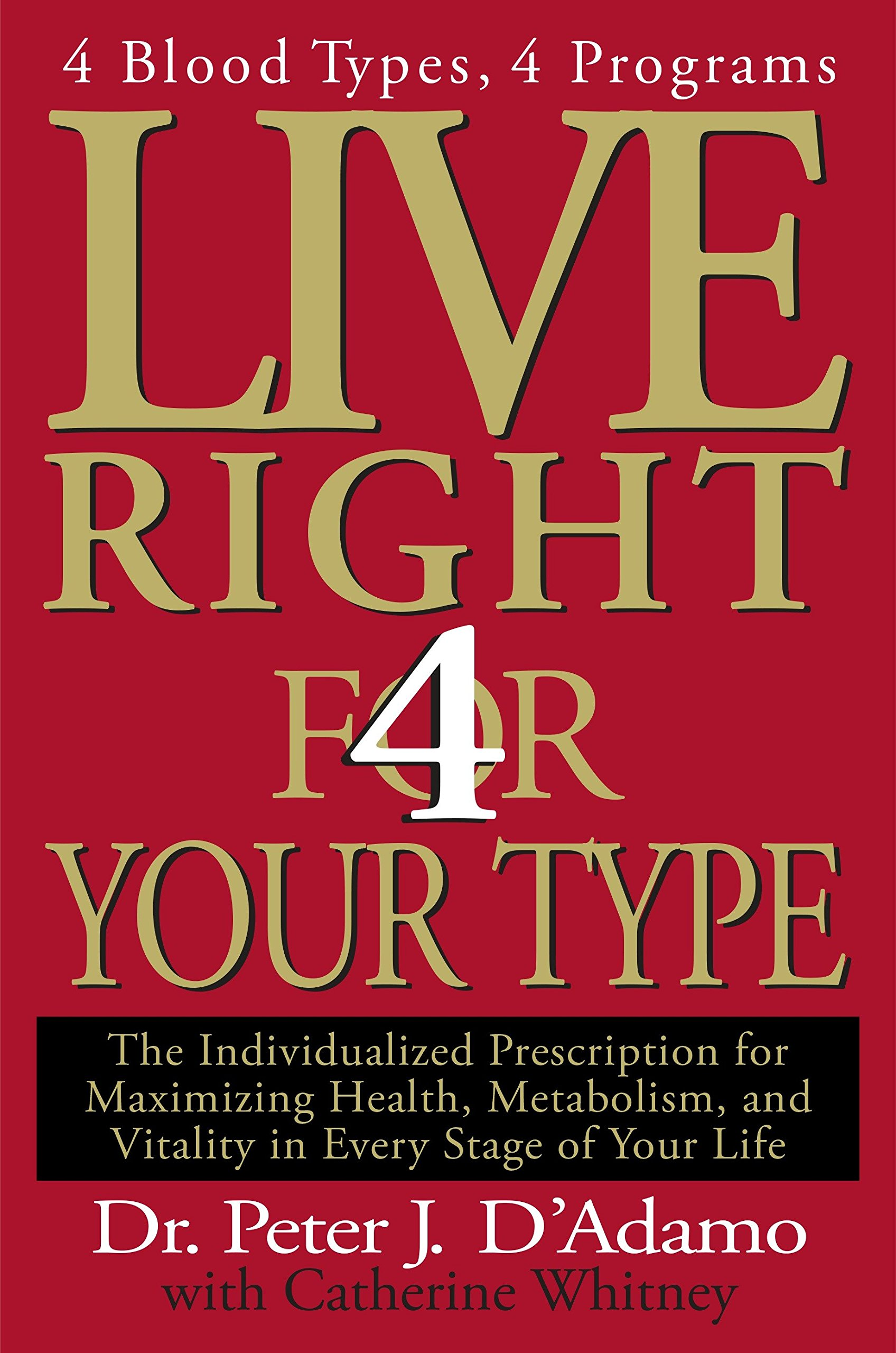 Download Live Right 4 Your Type: 4 Blood Types, 4 Program -- The Individualized Prescription For Maximizing Health, Metabolism, And... 