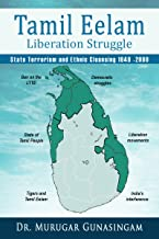 The Tamil Eelam Liberation Struggle: State Terrorism and Ethnic Cleansing (1948 - 2009)