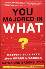 You Majored in What?: Mapping Your Path from Chaos to Career Paperback
