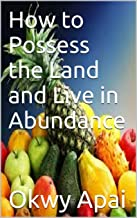 How to Possess the Land and Live in Abundance