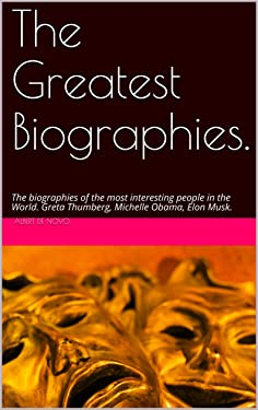 The Greatest Biographies.: The biographies of the most interesting people in the World. Greta Thunberg, Michelle Obama, Elon Musk.