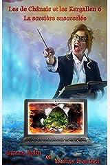 Les de Chânais et les Kergallen, tome 6: La sorcière ensorcelée Format Kindle