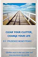 Clear your clutter, change your life.: Effortless ways to clear your clutter and bring abundance into your life. Kindle Edition