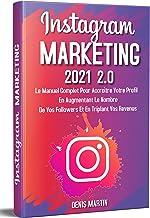 Instagram Marketing 2.0; Le manuel complet pour accroître votre profil en augmentant le nombre de vos followers et en trip...