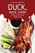Duck, Duck, Cook!: The Best Way to Cook Perfect Duck