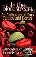 In the Bloodstream: An Anthology of Dark Fantasy and Horror