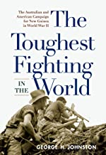 The Toughest Fighting in the World: The Australian and American Campaign for New Guinea in World War II