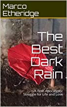 The Best Dark Rain: A Post-Apocalyptic Struggle for Life and Love