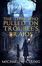 The Thief Who Pulled On Trouble's Braids (Amra Thety