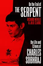 On the Trail of the Serpent: The Life and Crimes of Charles Sobhraj