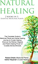NATURAL HEALING :ESSENTIAL MEDICINAL PLANTS /BEGINNERS JOURNEY TO CRYSTAL HEALING 2 books in1: The Complete Guide to Medicinal Plants and Herbal Healing/Discover The Healing Power of Crystals,Stones