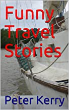 Funny Travel Stories: Funny travel adventures, hilarious situations and strange tales from my life on the road
