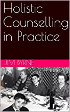 Holistic Counselling in Practice: An introduction to the theory and practice of Emotive-Cognitive Embodied-Narrative Therapy (English Edition)